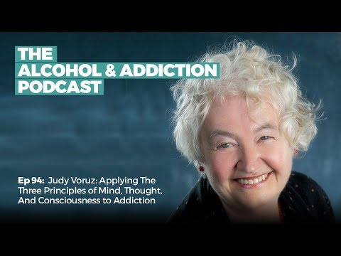 Ep 94: Judy Voruz Applying The Three Principles of Mind, Thought, And Consciousness to Addiction