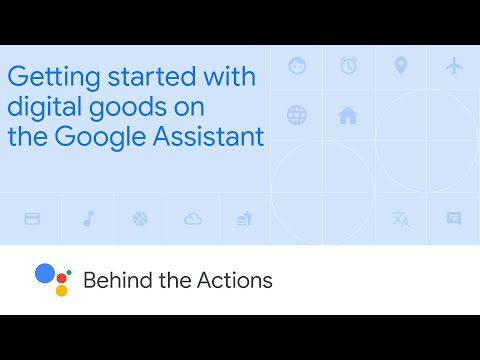 Getting started with digital goods on the Google Assistant (Behind the Actions, Ep. 6)