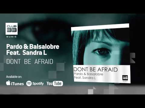Carlos Pardo & Amparo Balsalobre Feat. Sandra L - Dont Be Afraid (Official Audio)