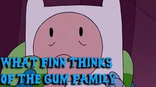 What Finn thinks of the Gum family