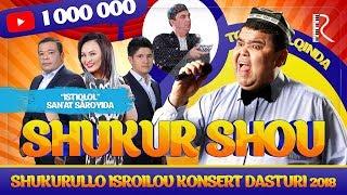 Shukurullo Isroilov (SHUKUR SHOU 2018) Konsert Dasturi 2018