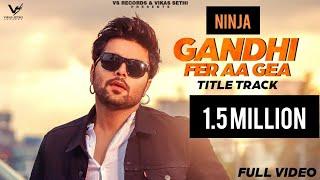 Gandhi Fer Aa Gea Ninja Free MP3 Song Download 320 Kbps