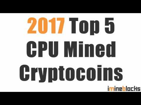 Top 5 CPU Mineable Crypto Coins For 2017