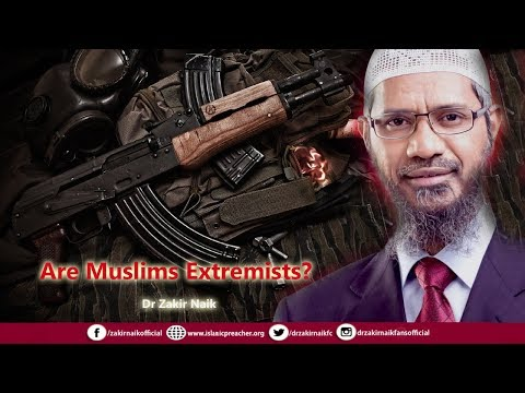 Are Muslims Extremists? Dr Zakir Naik