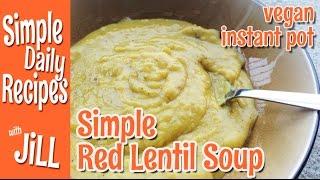 Vegan Red Lentil Soup Pressure Cooked In Instant Pot