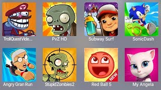 Troll Quest Video,PVZ HD,Subway Surfer,Sonic Dash,Angry Grand Run,Stupid Zombies 2,Red Ball 5