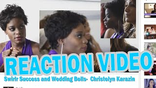 Reaction Video: Swirlr Success and Wedding Bells-  Christelyn Karazin