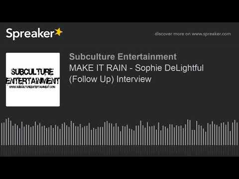 MAKE IT RAIN - Sophie DeLightful (Follow Up) Interview