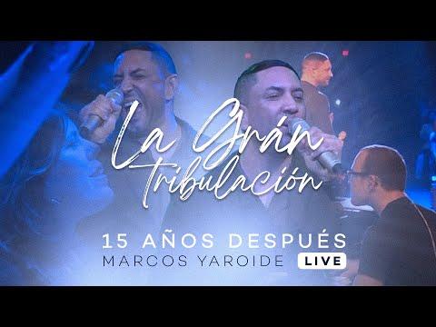 Marcos Yaroide - La Gran Tribulación / 15 Años Después Live