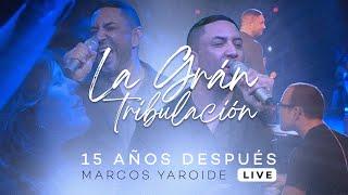 Marcos Yaroide - La Gran Tribulación  15 Años Después Live