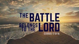 Exodus 17:8-16 | The Battle Belongs to the Lord | Rich Jones