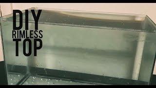 DIY HOW TO: Make A Rimless Fish Tank