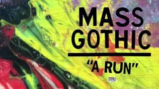Mass Gothic - A Run