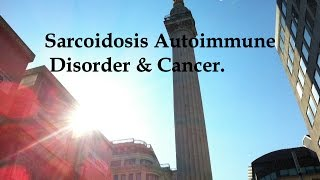Sarcoidosis Autoimmune Disorder And Cancer Are All Connected