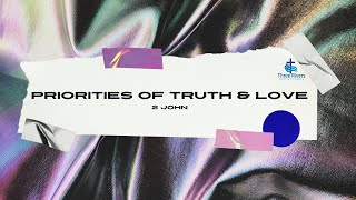 Priorities of Truth and Love - 11am Service