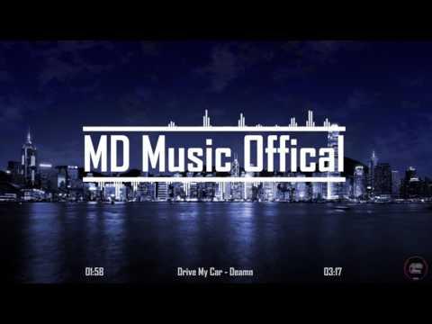 ♪ Drive My Car - Deamn [MD Music Offical] ♪ ✔