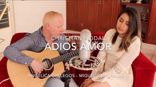 Adios Amor - Christian Nodal - Angelica Gallegos / Miguel Soto (Cover)