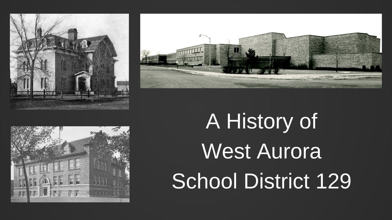 A History Of West Aurora School District 129 Youtube