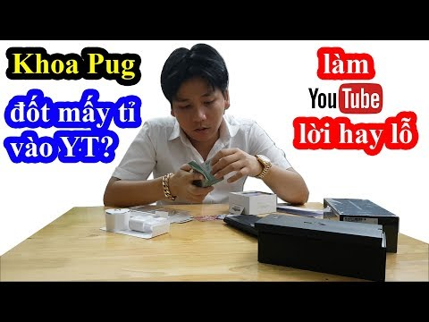Làm Youtube sang chảnh 5 sao hết bao nhiêu tiền? Lời hay lỗ? Khoa Pug lần đầu tiết lộ