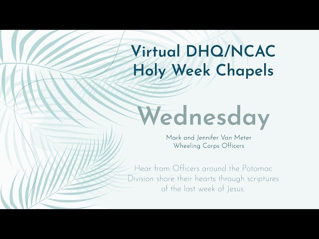 DHQ/NCAC Holy Week Chapels - Wednesday Devotional.