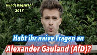 Habt ihr naive Fragen an Alexander Gauland (AfD)?