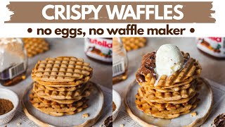 Crisp Waffles No Eggs No Waffle Maker No Oven Lock Down Eggless Waffles Without Waffle Iron Youtube