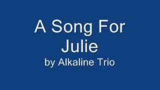 A Song For Julie - Alkaline Trio