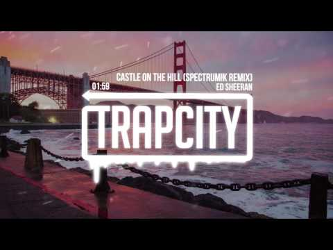 Ed Sheeran - Castle On The Hill (SPECTRUM!K Remix)
