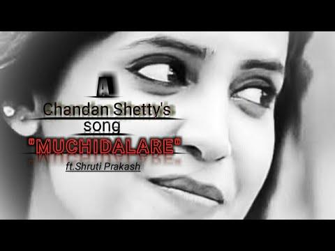 MUCHIDALARE  Chanda Shetty || Shruthi Prakash || Big Boss-2017 full song