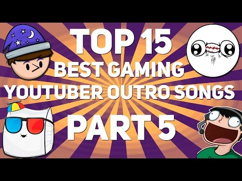 15 Best Gaming YouTuber OUTRO SONGS 2016! Part 5!
