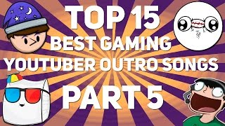 15 Best Gaming YouTuber OUTRO SONGS 2016 Part 5