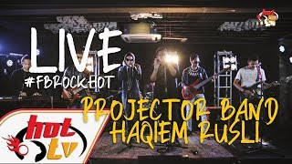 (LIVE FULL) HAQIEM RUSLI X PROJECTOR BAND : FB ROCK HOT