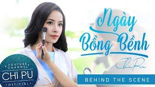 Chi Pu | Ngày Bồng Bềnh MV - Behind The Scenes