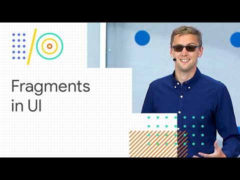 Android Jetpack: How To Smartly Use Fragments In Your UI (Google I/O '18)