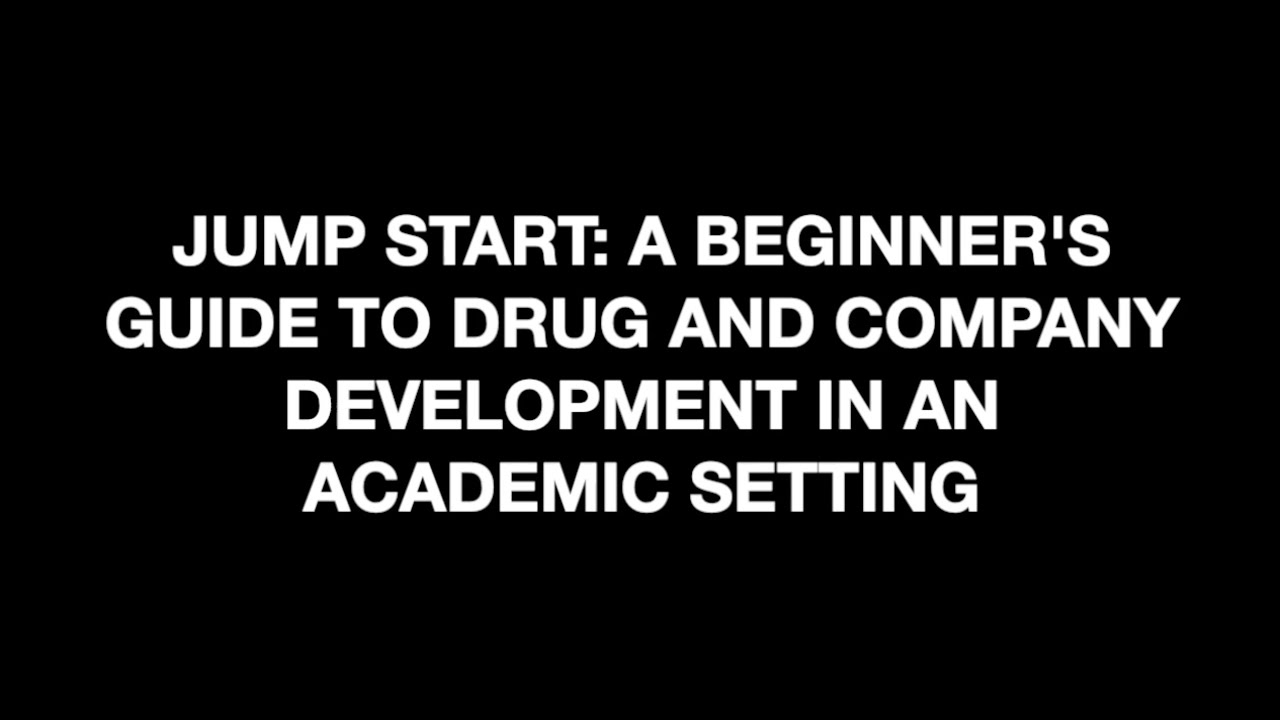 Jump start: a beginner's guide to drug and company development in an academic setting
