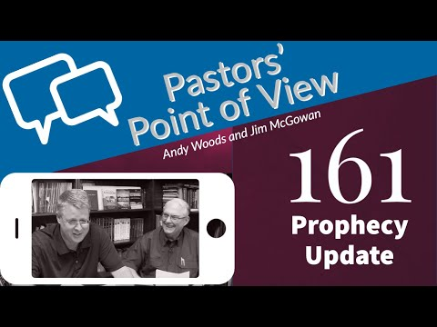 Pastors Point of View (PPOV) no. 161. Prophecy Update: Our Changing World. Andy Woods & Jim McGo