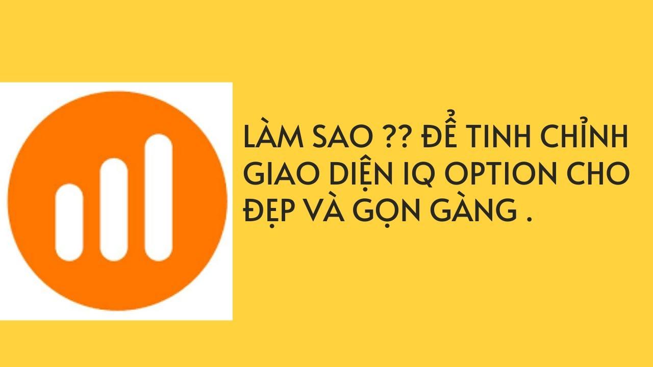 BÀI 1 : TINH CHỈNH GIAO DIỆN IQ OPTION .