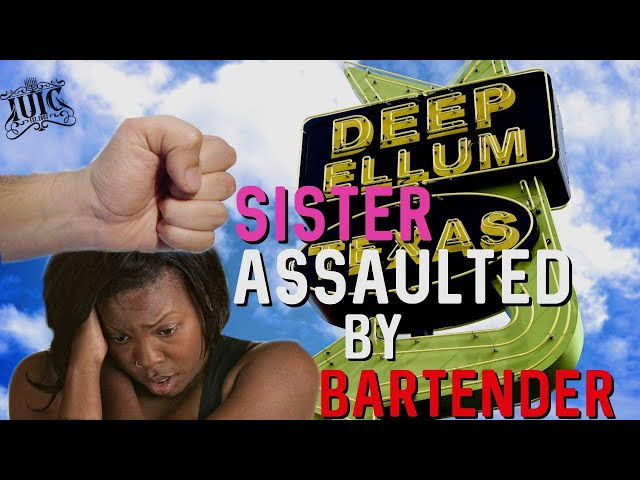 Patient Saints Radio: Sister Assaulted Mercilessly By Deep Ellum Bartender!!!
