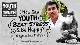 How Can Youth Beat Stress & Be Happy? Col. Rajyavardhan Rathore Asks Sadhguru