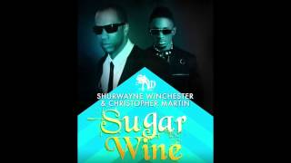 Shurwayne Winchester & Christopher Martin - Sugar Wine [2015 Soca]