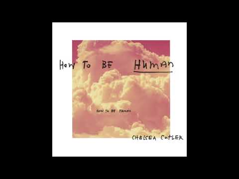 Download Chelsea Cutler - How To Be Human  Audio Mp4 baru