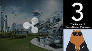 The Future of Cross Border Payments - (XRP World Powered by Ripple - Part 3)