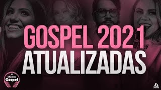 Louvores e Adoração 2021 - As Melhores Músicas Gospel Mais Tocadas 2021 - 2021 gospel Hinos top