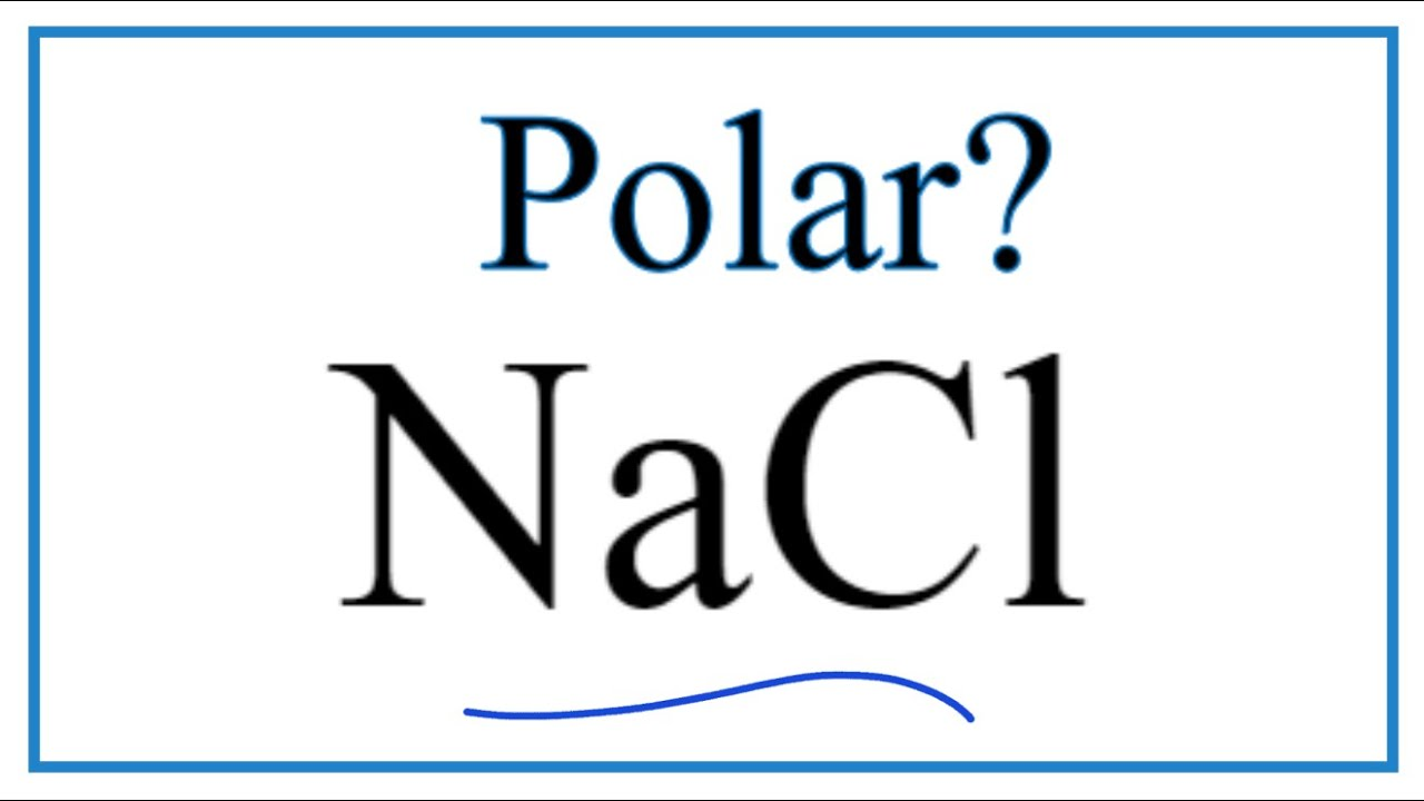Is Nacl Polar Or Nonpolar Youtube