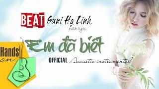 Em đã biết » Suni Hạ Linh ✎ acoustic Beat 2nd Version by Trịnh Gia Hưng