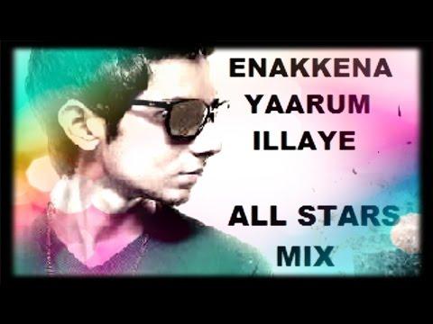 Aakko - Enakenna Yaarum Illaye | All Star Mix