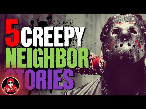 5 REAL Scary Neighbor Stories