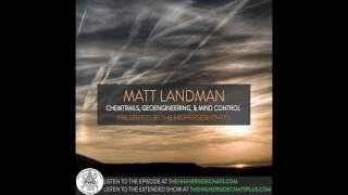 Matt Landman | Chemtrails, Geoengineering, & Mind Control