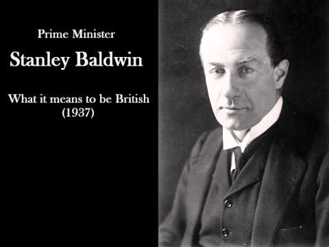 Stanley Baldwin - What it means to be British - 1937