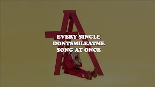 every dontsmileatme song played at the same time
